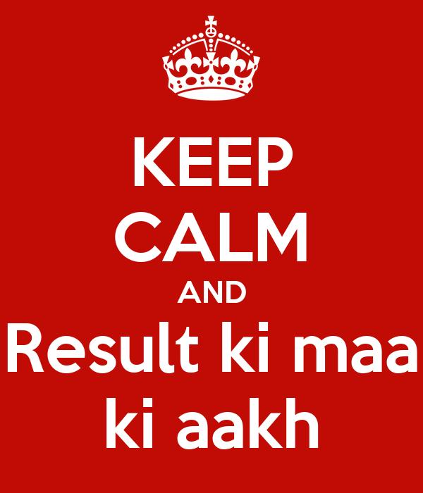 KEEP CALM AND Result ki maa ki aakh