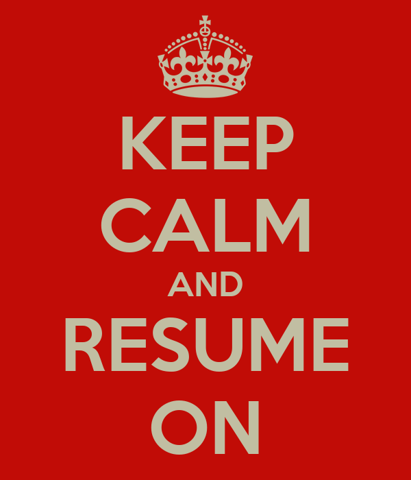 KEEP CALM AND RESUME ON