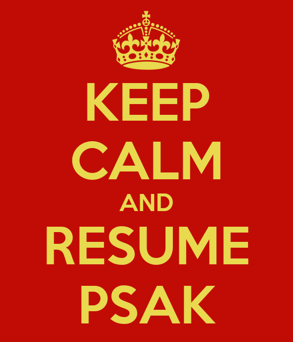 KEEP CALM AND RESUME PSAK