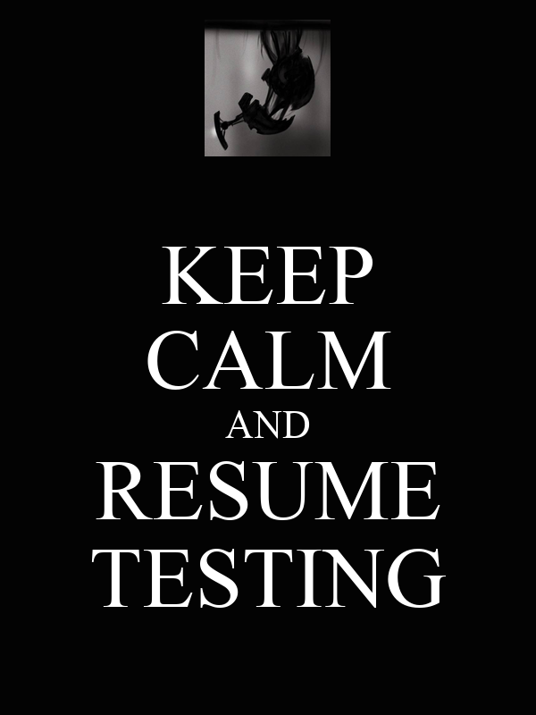 KEEP CALM AND RESUME TESTING