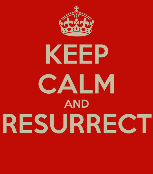 KEEP CALM AND RESURRECT
