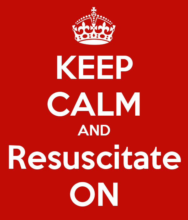KEEP CALM AND Resuscitate ON