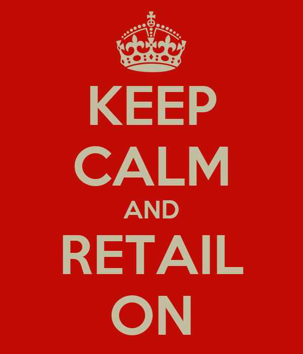 KEEP CALM AND RETAIL ON