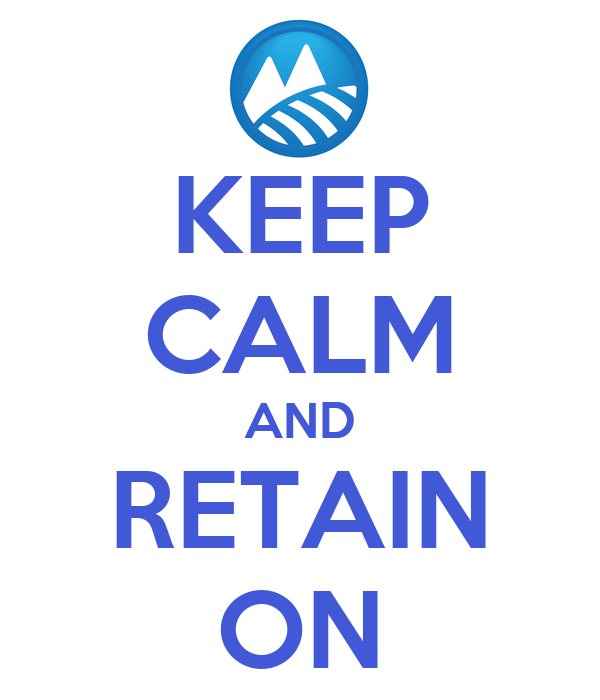 KEEP CALM AND RETAIN ON