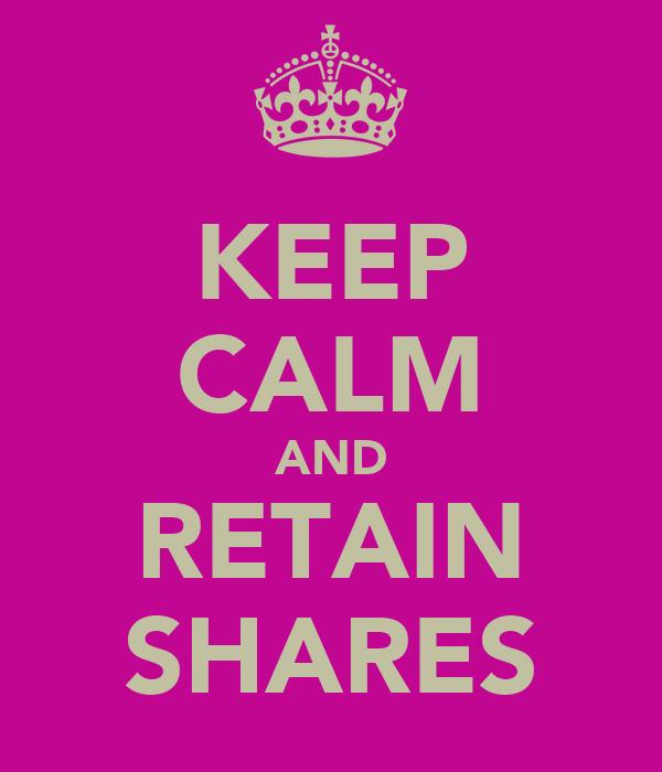 KEEP CALM AND RETAIN SHARES