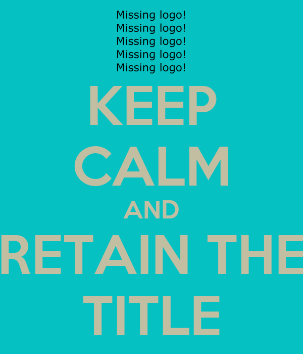 KEEP CALM AND RETAIN THE TITLE