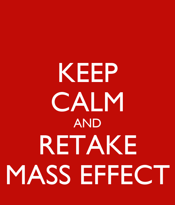 KEEP CALM AND RETAKE MASS EFFECT