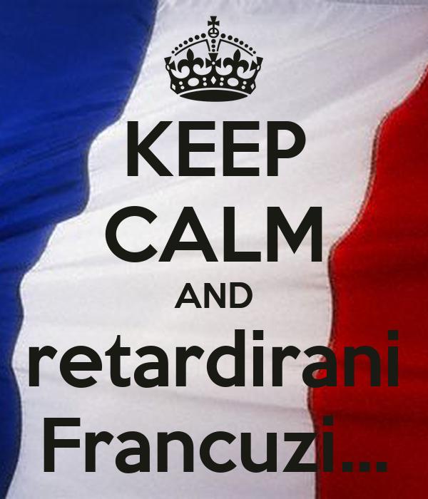 KEEP CALM AND retardirani Francuzi...