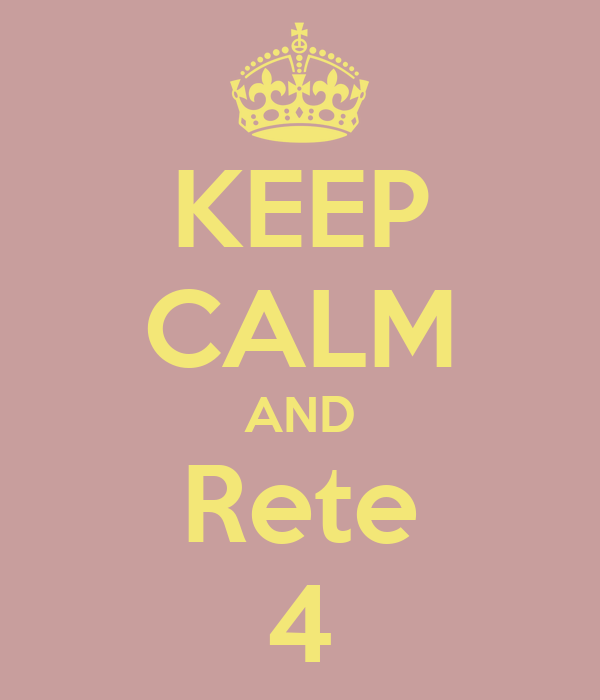KEEP CALM AND Rete 4