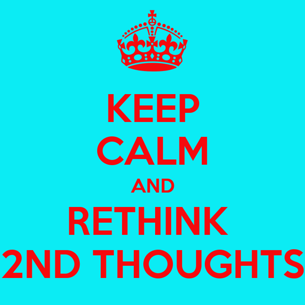 KEEP CALM AND RETHINK  2ND THOUGHTS