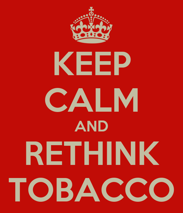 KEEP CALM AND RETHINK TOBACCO