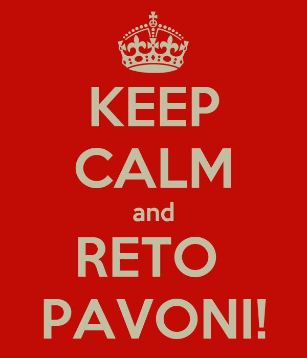 KEEP CALM and RETO  PAVONI!