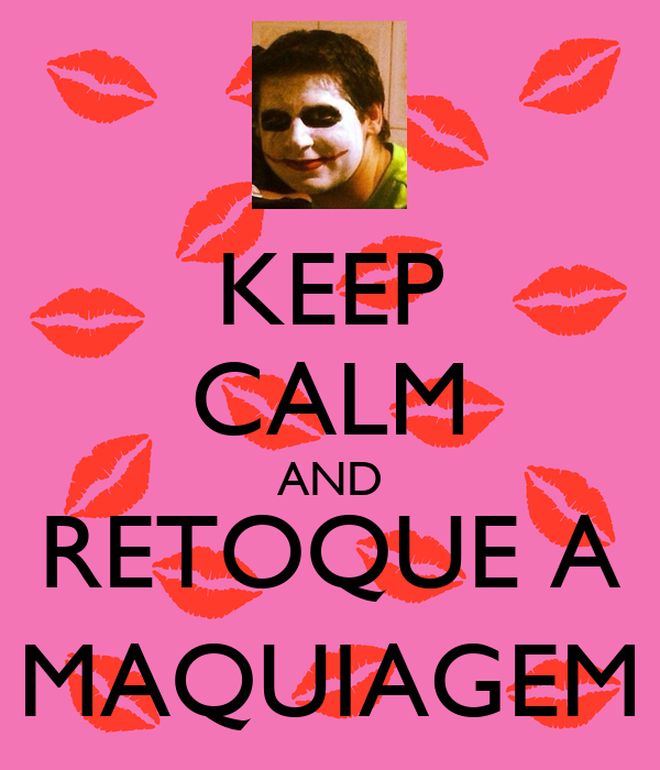 KEEP CALM AND RETOQUE A MAQUIAGEM