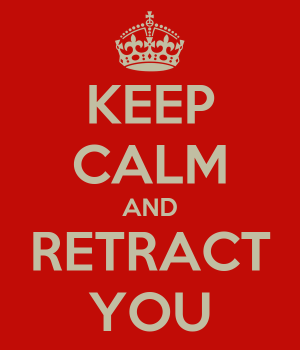 KEEP CALM AND RETRACT YOU