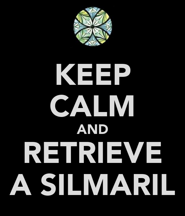 KEEP CALM AND RETRIEVE A SILMARIL