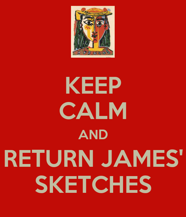KEEP CALM AND RETURN JAMES' SKETCHES