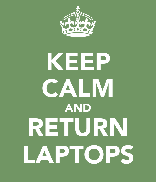 KEEP CALM AND RETURN LAPTOPS