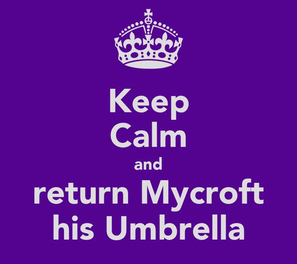 Keep Calm and return Mycroft his Umbrella