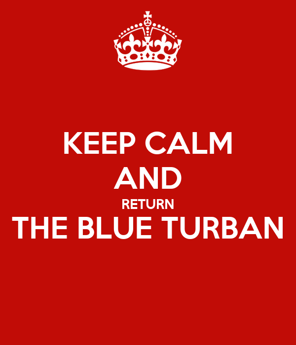 KEEP CALM AND RETURN THE BLUE TURBAN