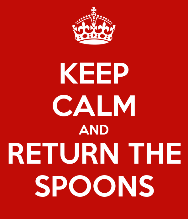 KEEP CALM AND RETURN THE SPOONS
