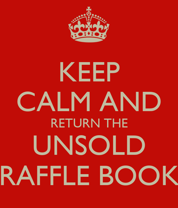 KEEP CALM AND RETURN THE UNSOLD RAFFLE BOOK