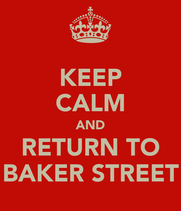 KEEP CALM AND RETURN TO BAKER STREET