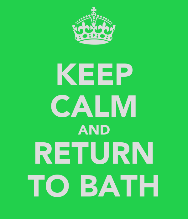 KEEP CALM AND RETURN TO BATH