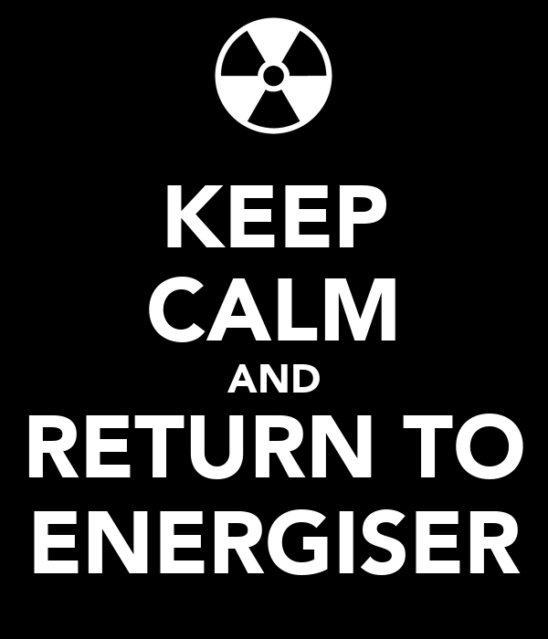 KEEP CALM AND RETURN TO ENERGISER