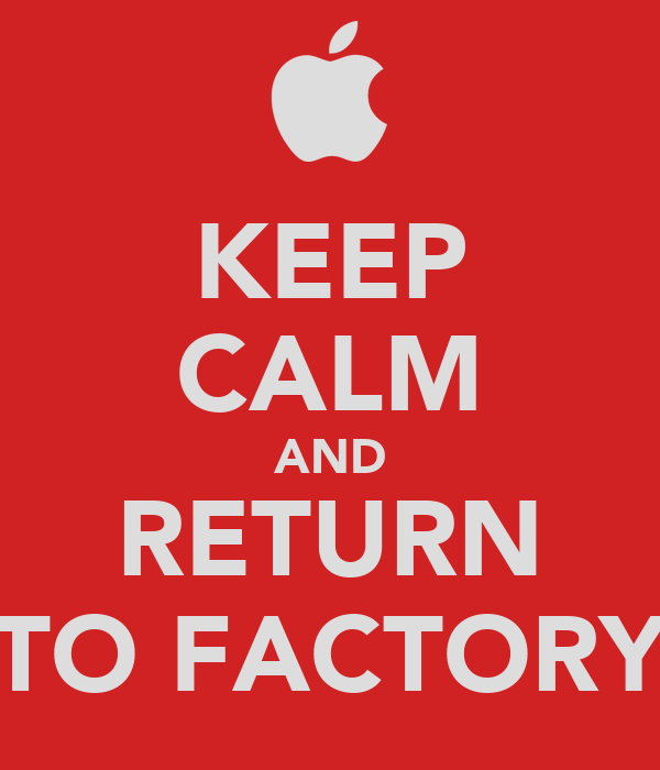 KEEP CALM AND RETURN TO FACTORY
