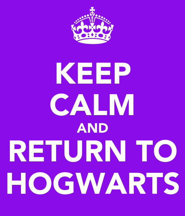 KEEP CALM AND RETURN TO HOGWARTS
