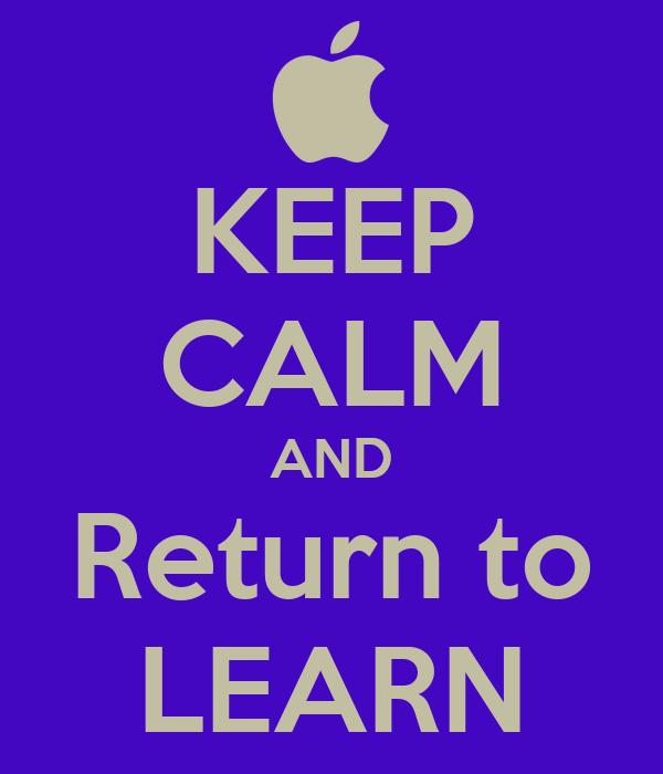 KEEP CALM AND Return to LEARN