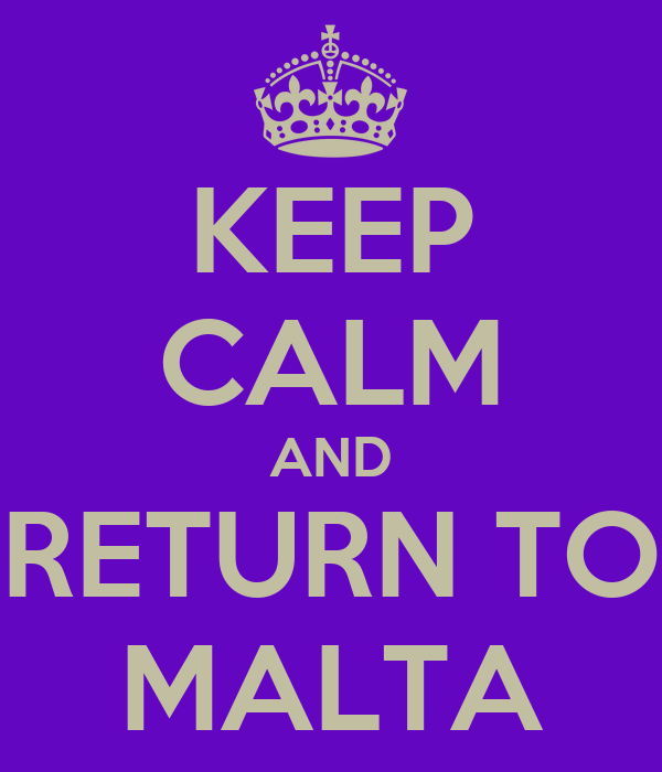 KEEP CALM AND RETURN TO MALTA