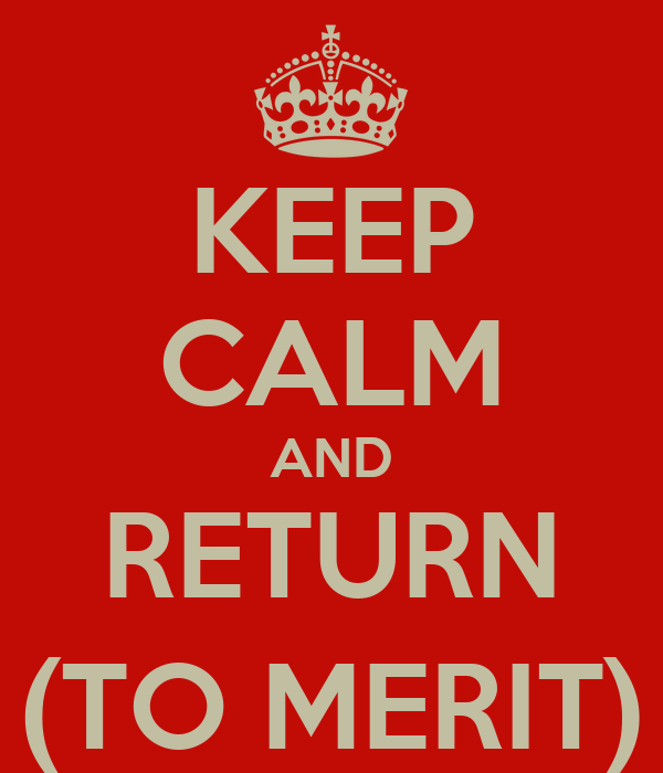 KEEP CALM AND RETURN (TO MERIT)