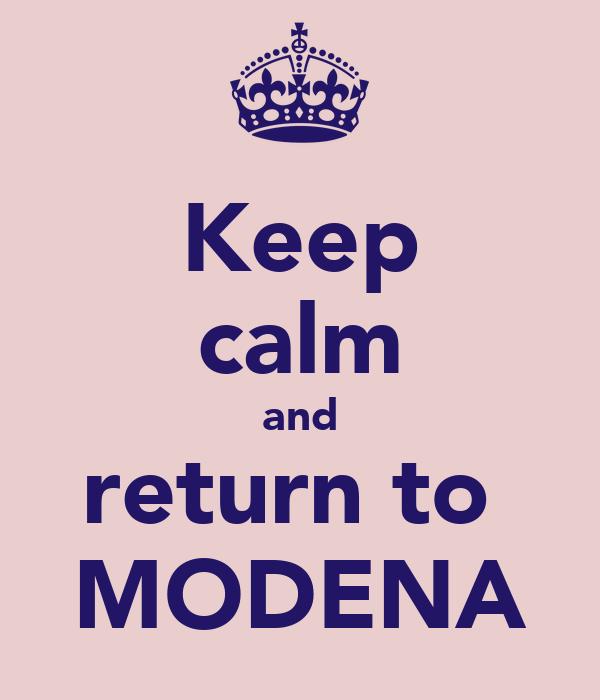 Keep calm and return to  MODENA
