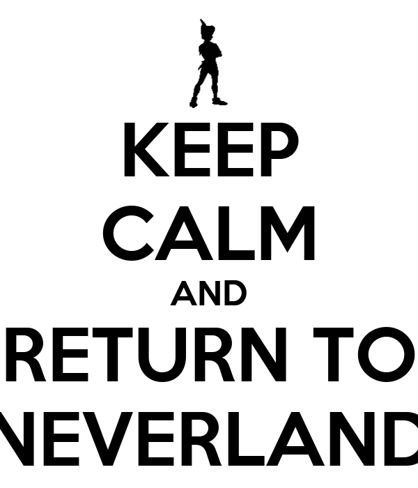 KEEP CALM AND RETURN TO NEVERLAND