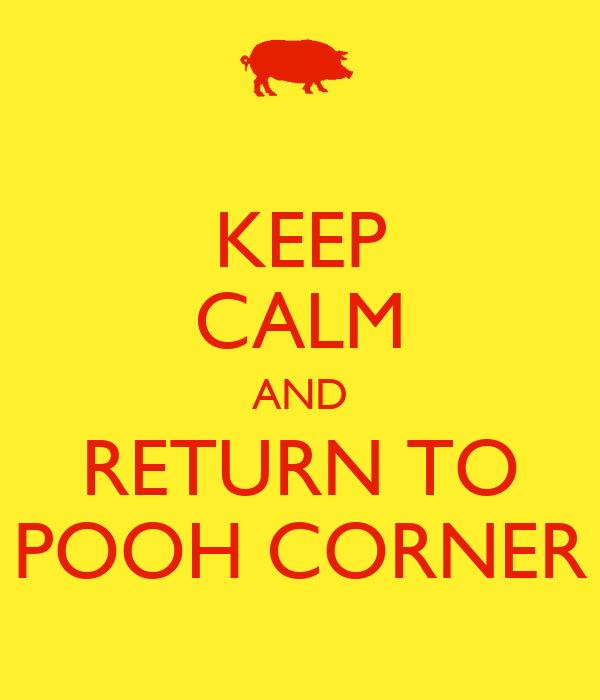 KEEP CALM AND RETURN TO POOH CORNER