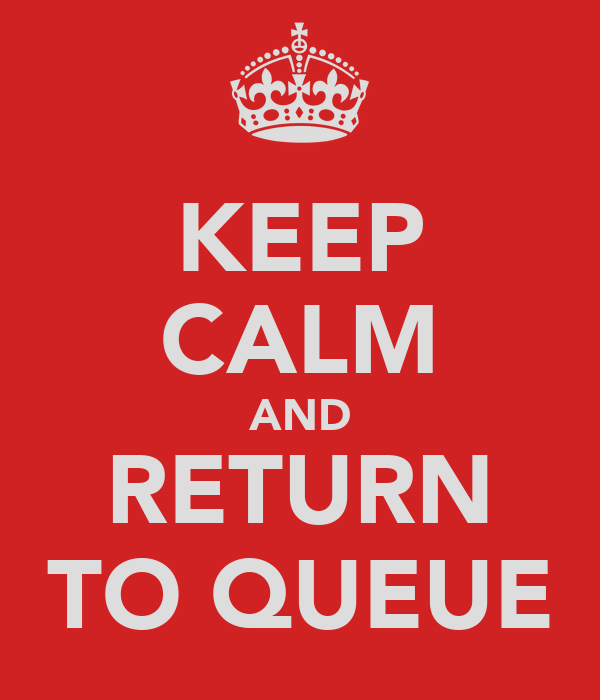 KEEP CALM AND RETURN TO QUEUE