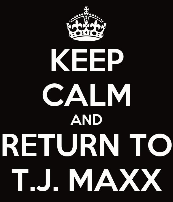KEEP CALM AND RETURN TO T.J. MAXX