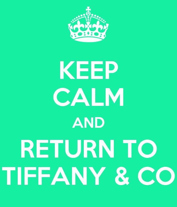 KEEP CALM AND RETURN TO TIFFANY & CO
