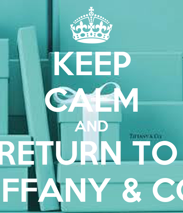 KEEP CALM AND RETURN TO  TIFFANY & CO.