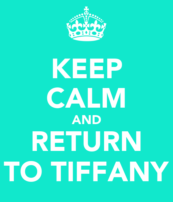 KEEP CALM AND RETURN TO TIFFANY