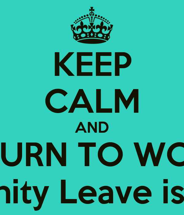 keep calm and return to work maternity leave is over keep calm and return to work! maternity leave is over poster zoe