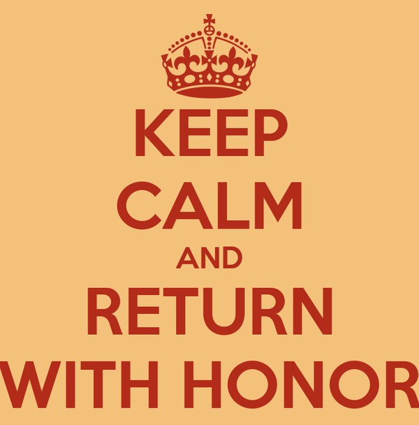 KEEP CALM AND RETURN WITH HONOR