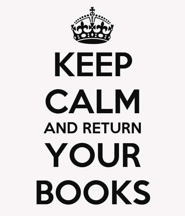 KEEP CALM AND RETURN YOUR BOOKS