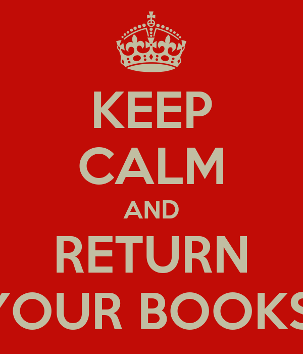 KEEP CALM AND RETURN YOUR BOOKS!