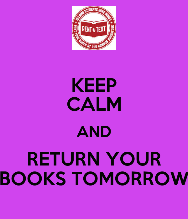 KEEP CALM AND RETURN YOUR BOOKS TOMORROW