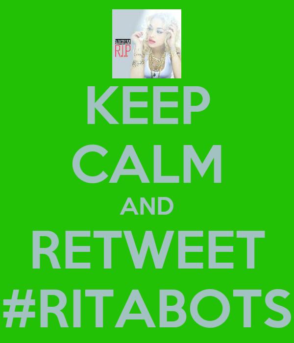 KEEP CALM AND RETWEET #RITABOTS