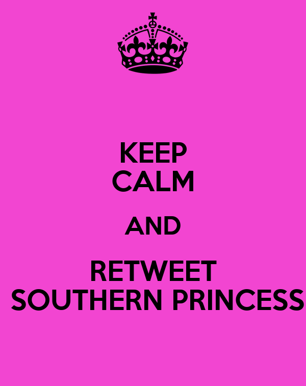 KEEP CALM AND RETWEET  SOUTHERN PRINCESS
