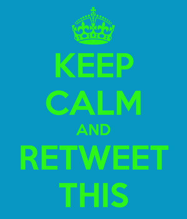 KEEP CALM AND RETWEET THIS