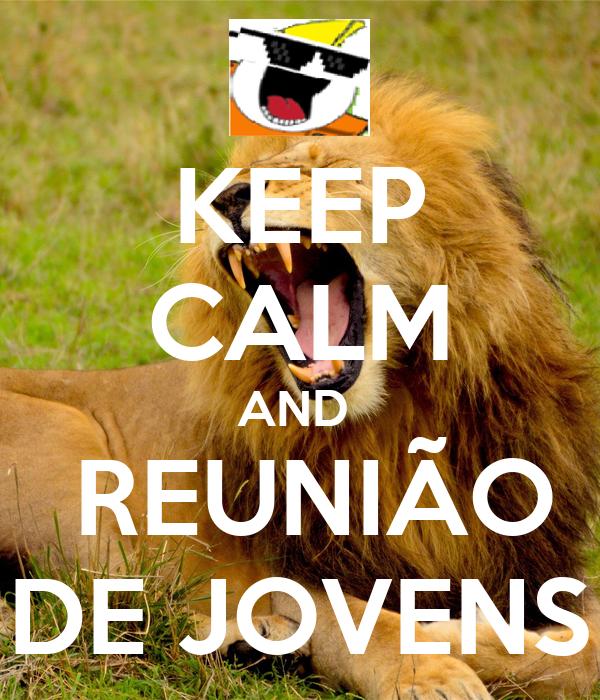KEEP CALM AND   REUNIÃO DE JOVENS